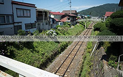 THE NORTHEASTERN AREA 1: SCENERY SEEN FROM A TRAIN WINDOW (English Edition)