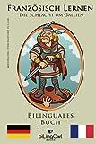 Französisch Lernen - Bilinguales Buch - Die Schlacht um Gallien: Cäsar vs Vercingetorix (Französisch | Deutsch) - biLingOwl Books