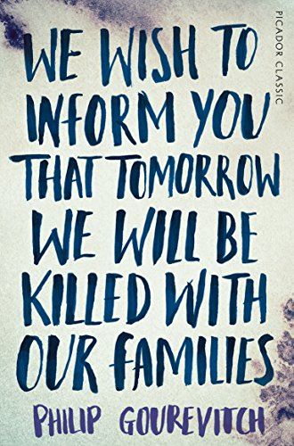 We Wish to Inform You That Tomorrow We Will Be Killed With Our Families (Picador Classic) por Philip Gourevitch