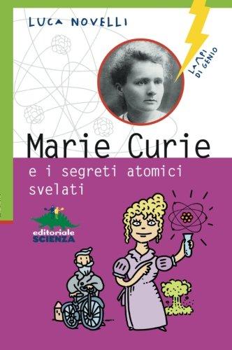 Marie Curie e i segreti atomici svelati (Lampi di genio) por Luca Novelli