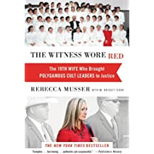 The Witness Wore Red: The 19th Wife Who Brought Polygamous Cult Leaders to Justice (English Edition)