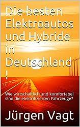 Die besten Elektroautos und Hybride in Deutschland !: Wie wirtschaftlich und komfortabel sind die elektrifizierten Fahrzeuge? (Die besten Elektroautos und Hybride in 2016! 5)