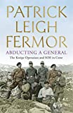 Front cover for the book Abducting a General: The Kreipe Operation and SOE in Crete by Patrick Leigh Fermor