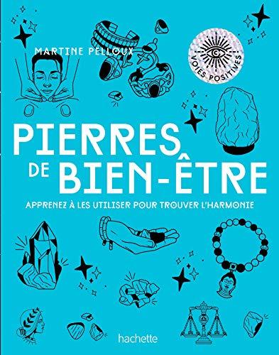 Pierres de bien-être: Apprenez à les utiliser pour trouver l'harmonie par  Martine Pelloux