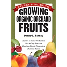 Storey's Guide to Growing Organic Orchard Fruits: Market or Home Production * Site & Crop Selection * Planting, Care & Harvesting * Business Basics (English Edition)