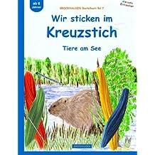 BROCKHAUSEN Bastelbuch Bd.7: Wir sticken im Kreuzstich: Tiere am See (Kleinste Entdecker)