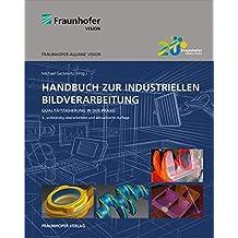 Handbuch zur industriellen Bildverarbeitung.: Qualitätssicherung in der Praxis.