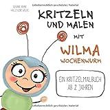 Kritzeln und Malen mit Wilma Wochenwurm: Ein Kritzelmalbuch ab 2 Jahren