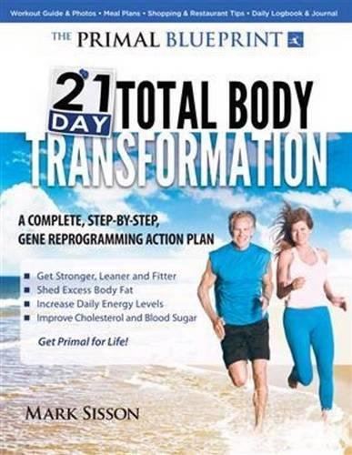 The Primal Blueprint 21-Day Total Body Transformation: A Complete, Step-By-Step, Gene Reprogramming Action Plan por Mark Sisson