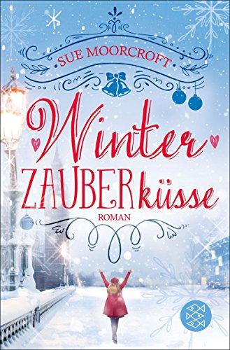 Winterzauberküsse: Roman von [Moorcroft, Sue]