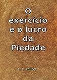 O Exercício E O Lucro Da Piedade (Portuguese Edition)