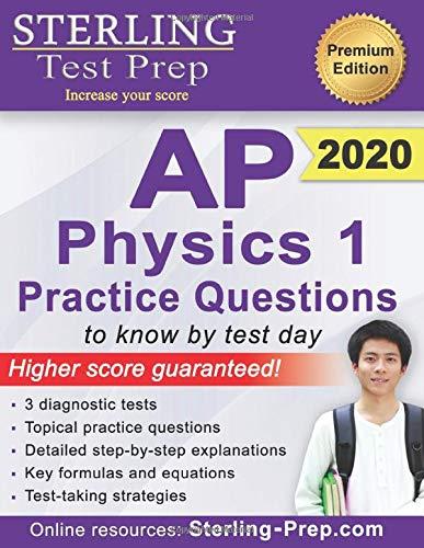 Sterling Test Prep AP Physics 1 Practice Questions: High Yield AP Physics 1 Practice Questions with Detailed Explanations (Physics Ap Essentials)