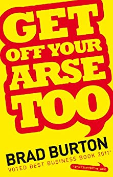 Get Off Your Arse Too by [Burton, Brad]