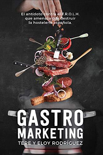 Gastromarketing: El antídoto contra el T.R.O.L.H. que amenaza con destruir la hostelería española