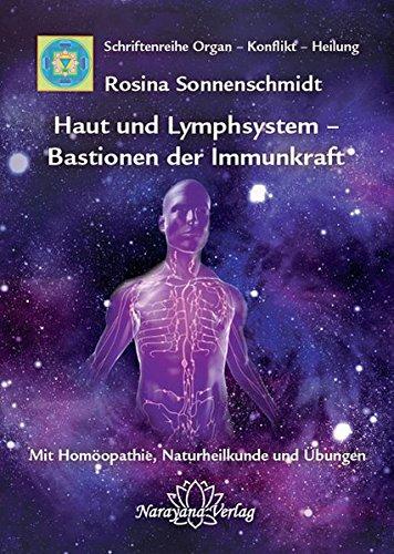Haut und Lymphsystem - Bastionen der Immunkraft: Band 12: Schriftenreihe Organ - Konflikt - Heilung Mit Homöopathie, Naturheilkunde und Übungen -