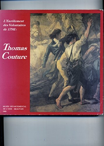 L'enrôlement des volontaires de 1792 : thomas couture 1815-1879 les artistes au service de la patrie en danger musée départemental de l'oise - beauvais 1989
