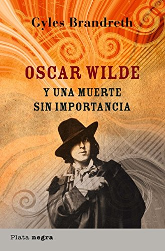 Oscar Wilde y una muerte sin importancia (Plata negra) por Gyles Brandreth