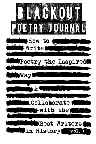 Blackout Poetry Journal: How to Write Poetry the Inspired Way & Colloborate with the Best Writers in History: Volume 1 (Writing Poetry Journals) por Cool Journals