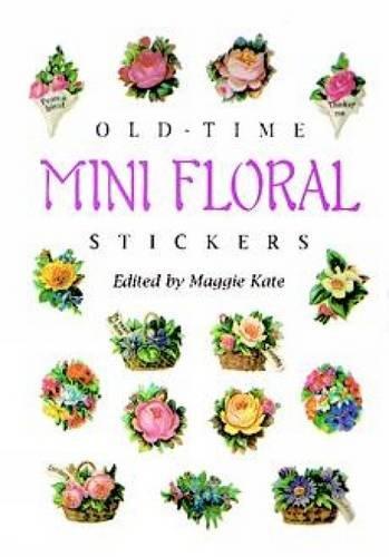 Old-Time Mini Floral Stickers: 73 Full-Color Pressure-Sensitive Designs (Dover Stickers)