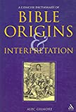 [(Concise Dictionary of Bible Origins and Interpretation)] [By (author) Alec Gilmore] published on (March, 2007)