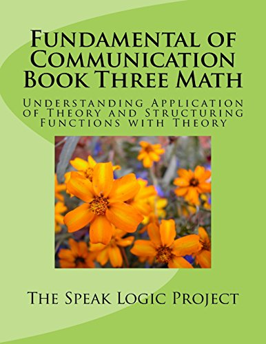 Fundamental of Communication Book Three Math: Understanding Application of Theory and Structuring Functions with Theory