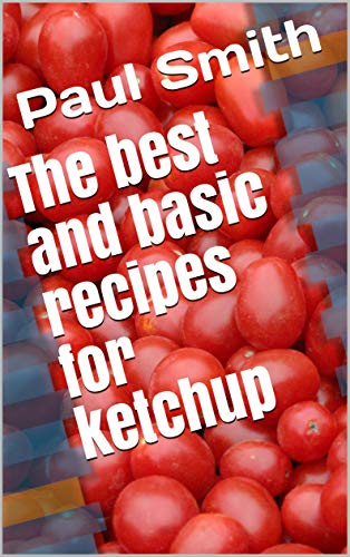 the best and basic recipes for ketchup (English Edition)