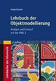 Lehrbuch der Objektmodellierung: Analyse und Entwurf mit der UML 2 - Heide Balzert