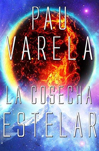 La Cosecha Estelar (El Eterno Retorno nº 2) por Pau Varela