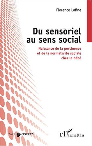 Livre gratuits en ligne Du sensoriel au sens social: Naissance de la pertinence et de la normativité sociale chez le bébé pdf, epub