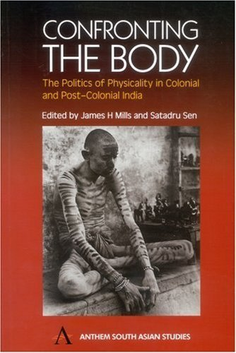 Confronting the Body: The Politics of Physicality in Colonial and Post-Colonial India (Anthem South Asian Studies) by Anthem Press (2004-01-01)