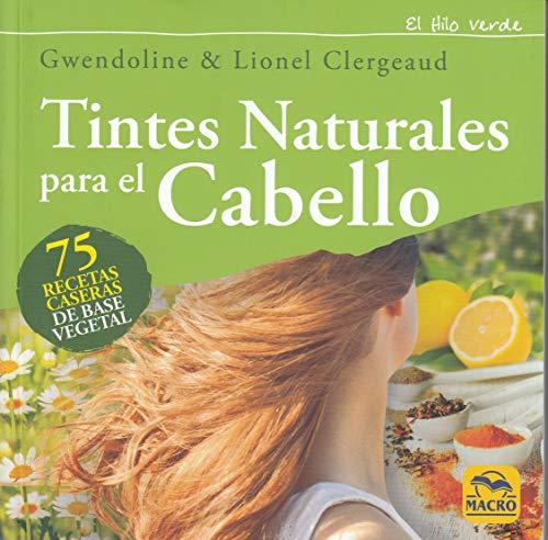 Tintes Naturales para el Cabello: 75 recetas caseras de base vegetal (Hilo Verde)