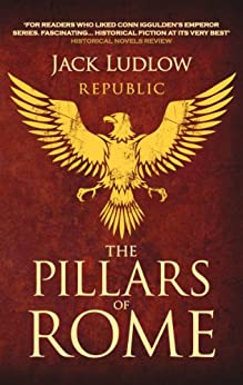 The Pillars of Rome (Republic Book 1) by [Ludlow, Jack]