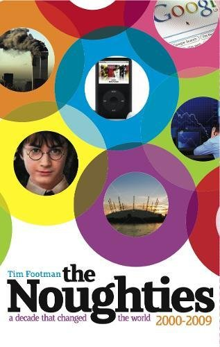 The Noughties 2000-2009: A Decade that Changed the World -
