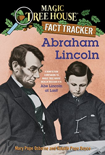 Abraham Lincoln: A Nonfiction Companion to Magic Tree House Merlin Mission #19: Abe Lincoln at Last (Magic Tree House (R) Fact Tracker, Band 25) (Lincoln Child Abe)