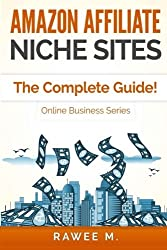 Amazon Affiliate Niche Sites: The Complete Guide! (Online Business Series) by Rawee M. (2015-05-05)