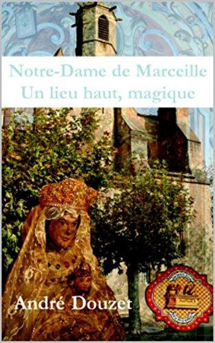 Notre Dame de Marceille, un lieu, haut magique