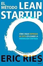 El método Lean Startup: Cómo crear empresas de éxito utilizando la innovación continua
