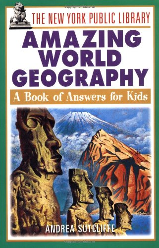 the-new-york-public-library-amazing-world-geography-a-book-of-answers-for-kids