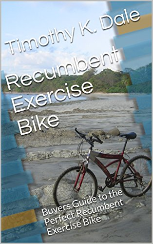 Recumbent Exercise Bike: Buyers Guide to the Perfect Recumbent Exercise Bike (Bike Accessories Book 3) (English Edition)