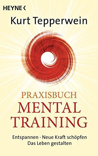 Praxisbuch Mental-Training: Entspannen - Neue Kraft schöpfen - Das Leben gestalten -
