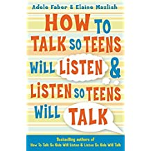 How to Talk So Teens Will Listen and Listen So Teens Will Talk by Adele Faber (28-Jul-2006) Paperback