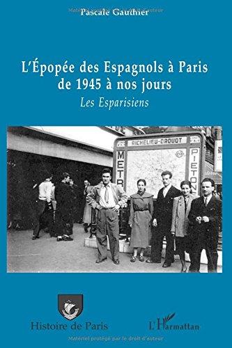 Epopée des Espagnols a Paris de 1945 a Nos Jours les Esparisiens par Pascale Gauthier