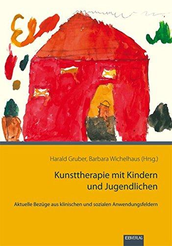 Kunsttherapie mit Kindern und Jugendlichen: Aktuelle Bezüge aus klinischen und sozialen Anwendungsfeldern