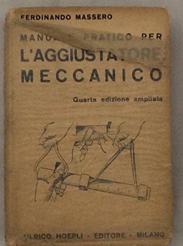 MANUALE PRATICO PER L'AGGIUSTATORE MECCANICO.