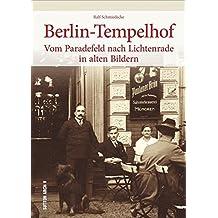 Berlin-Tempelhof in alten Bildern, historischer Bildband mit 160 alten Fotografien, fotografische Schätze zur Regional- und Alltagsgeschichte rund um ... Neu-Tempelhof (Sutton Archivbilder)