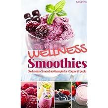 Smoothie Rezeptbuch Wellness Smoothies & Shakes: Das Rezeptbuch: Rezepte für Smoothie & Shakes zum Wohlfühlen für Körper und Seele (Gesund & Fit mit Smoothies 4)
