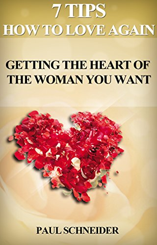 7 Tips How to Love Again: Getting The Heart of The Woman You Want (English Edition)