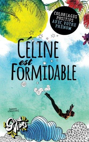 Céline est formidable: Coloriages positifs avec votre prénom par Procrastineur