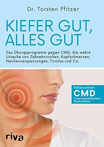 Kopfschmerzen Medizin (Kiefer gut, alles gut: Das Übungsprogramm gegen CMD, die wahre Ursache von Zähneknirschen, Kopfschmerzen, Nackenverspannungen, Tinnitus und Co.)