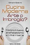 Scarica Libro Cucina moderna Arte o imbroglio Contro il nuovo analfabetismo alimentare (PDF,EPUB,MOBI) Online Italiano Gratis